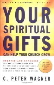 Your spiritual gifts can help your church grow by C. Peter Wagner