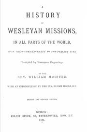 Cover of: A history of Wesleyan missions, in all parts of the world, from their commencement to the present time .. | W. Moister