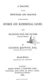 Cover of: A treatise on the principles and practice of the Court for Divorce & Matrimonial Causes | Browne, George