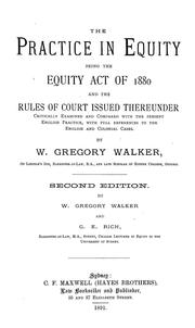 Cover of: The practice in equity, being the equity act of 1880 and the rules of court issued thereunder | William Gregory Walker