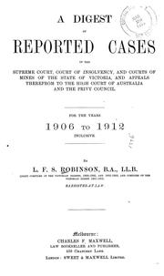 Cover of: A digest of reported cases in the Supreme court, Court of insolvency, and courts of mines of the state of Victoria, and appeals therefrom to the High court of Australia and the Privy council | Victoria.
