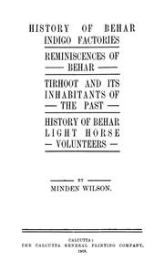 Cover of: History of Behar indigo factories ; Reminiscences of Behar ; Tirhoot and its inhabitants of the past ; History of Behar light horse volunteers | Minden J. Wilson