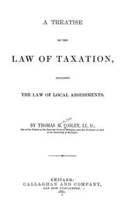 Cover of: A treatise on the law of taxation, including the law of local assessments | Thomas McIntyre Cooley