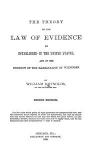 Cover of: The theory of the law of evidence as established in the United States, and of the conduct of the examination of witnesses | Reynolds, William