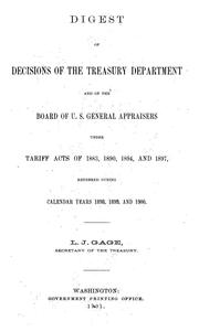 Cover of: Digest of decisions of the Treasury department and of the Board of U.S. general appraisers under tariff acts of 1883, 1890, and 1894 and 1897, rendered during calendar years 1898, 1899, and 1900 | United States. Dept. of the Treasury.