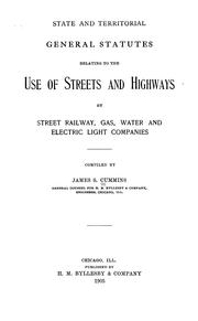 Cover of: State and territorial general statutes relating to the use of streets and highways by street railway, gas, water and electric light companies | James Sheldon Cummins