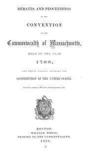 Cover of: Debates and proceedings in the convention of the commonwealth of Massachusetts held in the year 1788 and which finally ratified the Constitution of the United States | Massachusetts. Convention