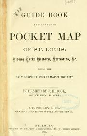 Cover of: Guide book and complete pocket map of St. Louis: giving early history. statistics, &c., being the only complete pocket map of the city. | Cook, J. H., pub
