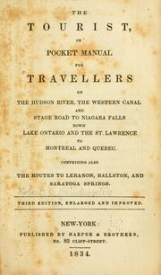 The tourist, or Pocket manual for travellers on the Hudson River, the western canal and stage road to Niagara Falls, down Lake Ontario and the St. Lawrence to Montreal and Quebec. Comprising also the routes to Lebanon, Ballston, and Saratoga Springs. 3d ed., enl. and improved by