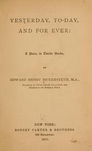 Cover of: Yesterday, today, and for ever | Bickersteth, Edward Henry bp.