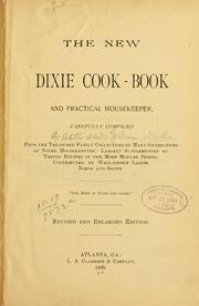 Cover of: The new Dixie cook-book and practical housekeeper, carefully comp. from the treasured family collections of many generations of noted housekeepers | Estelle Woods Wilcox