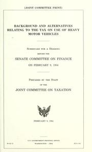 Cover of: Background and alternatives relating to the tax on use of heavy motor vehicles | United States. Congress. Senate. Committee on Finance