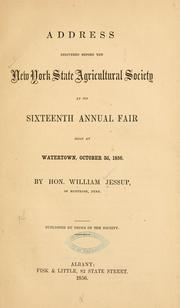 Cover of: Address delivered before the New York state agricultural society at its sixteenth annual fair | William Jessup