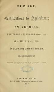 Cover of: Our age, and its contributions to agriculture | Wall, James Walter