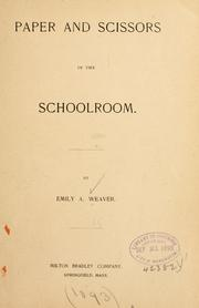 Cover of: Paper and scissors in the schoolroom. | Emily A. Weaver