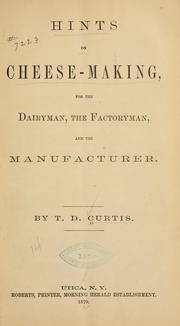 Cover of: Hints on cheese-making, for the dairyman | Thomas Day Curtis