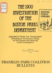 The 1900 investigation of the Boston parks department: excerpts from the transcript including an introductory essay on the causes and meaning of the investigation by