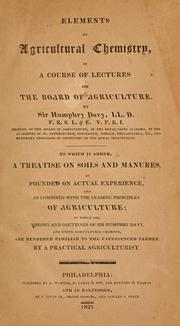 Cover of: Elements of agricultural chemistry in a course of lectures for the Board of Agriculture | Sir Humphry Davy