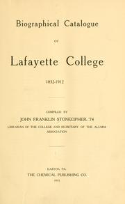 Cover of: Biographical catalogue of Lafayette college, 1832-1912 | John Franklin Stonecipher