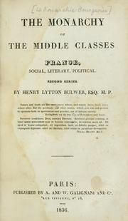 Cover of: The monarchy of the middle classes, France, social, literacy, political | Henry Lytton Bulwer Baron Dalling and Bulwer