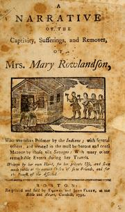 the captivity narrative mary rowlandson Her short book, a narrative of the captivity and restoration of mrs mary rowlandson, was published first in london, then in cambridge, massachusetts, in 1682 she became the founder of a significant literary and historical genre, the captivity narrative, which was also the first book in english published by a woman in north america.