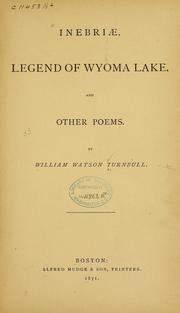 Cover of: Inebriae, Legend of Wyoma Lake, and other poems | William Watson Turnbull