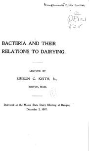 Cover of: Bacteria and their relations to dairying | Simeon C. Keith