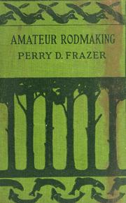 Cover of: Amateur rodmaking | Perry D. Frazer