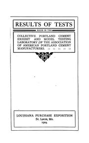 Cover of: Results of tests made in the collective Portland cement exhibit and model testing laboratory of the Association of American Porland cement manufacturers | Richard Lewis Humphrey