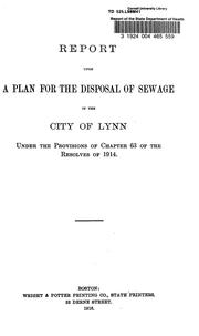 Cover of: Report of the State Department of Health and the Municipal Council of the City of Lynn upon a plan for the disposal of sewage in the City of Lynn, under the provisions of Chapter 63 of the resolves of 1914 | Massachusetts. State Dept. of Health.