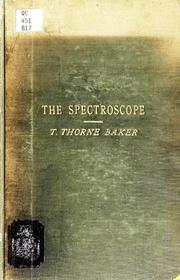Cover of: The spectroscope: its uses in general analytical chemistry | Thomas Thorne Baker