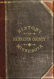 Cover of: History of Hennepin County and the City of Minneapolis | George E. Warner