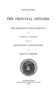 Cover of: Opinions of the principal officers of the executive departments, and other papers relating to expatriation, naturalization, and change of allegiance | United States. Department of State.