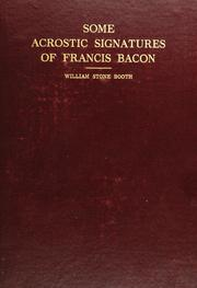 Cover of: Some acrostic signatures of Francis Bacon, baron Verulam of Verulam, viscount St. Alban, together with some others | William Stone Booth