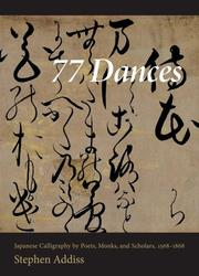 Cover of: 77 Dances: Japanese Calligraphy by Poets, Monks, and Scholars 1568-1868