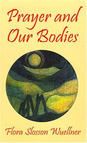 Cover of: Prayer and our bodies | Flora Slosson Wuellner