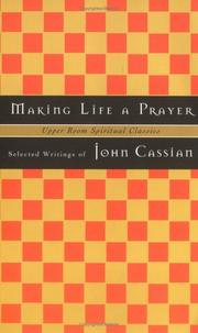 Cover of: Making life a prayer: selected writings of John Cassian