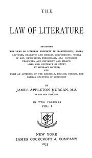 Cover of: The law of literature, reviewing the laws of literary property in manuscripts | Appleton Morgan