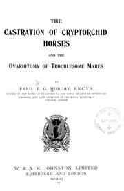 Cover of: The castration of cryptorchid horses and the ovariotomy of troublesome mares | Hobday, Frederick Thomas George Sir