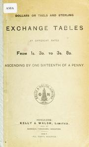 Cover of: Dollars or taels and sterling exchange tables at different rates from 1s. 3d. to 3s. 8d., ascending by one-sixteenth of a penny | Kelly & Walsh.