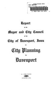 Cover of: Report to the Mayor and city council of the city of Davenport, Iowa on city planning for Davenport | Davenport (Iowa). City Planning.