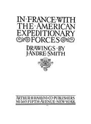 Cover of: In France with the American expeditionary forces by J. Andre Smith