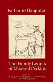 Cover of: Father to daughter: the family letters of Maxwell Perkins