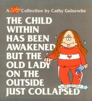 Cover of: The child within has been awakened, but the old lady on the outside just collapsed | Cathy Guisewite
