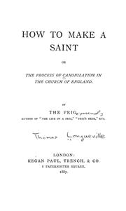 Cover of: How to make a saint, or, The process of canonization in the Church of England | Thomas Longueville