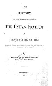 Cover of: The history of the church known as the Unitas Fratrum or the Unity of the Brethren | Edmund De Schweinitz