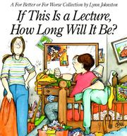 Cover of: If this is a lecture, how long will it be?: a For Better or for worse collection