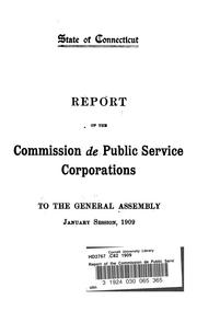 Cover of: Report of the Commission de Public Service Corporations to the General Assembly, January session, 1909 | Connecticut. General Assembly. Commission Concerning Public Service Corporations.
