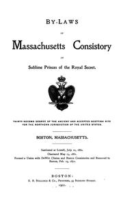 Cover of: By-laws of Massachusetts Consistory of sublime princes of the royal secret, thirty-second degree of the ancient and accepted Scottish Rite for the Northern jurisdiction of the United States, Boston, Massachusetts | Freemasons. Boston. Scottish Rite. Massachusetts Consistory.