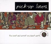 Cover of: Pick-up lines: the best and worst on planet earth